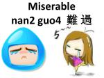 miserable nan2 guo4