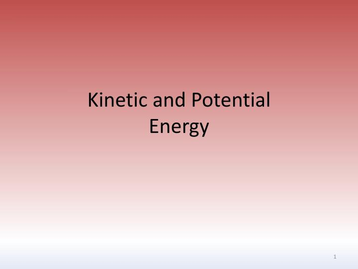 kinetic and potential energy n.