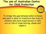 the aim of australian centre for child protection