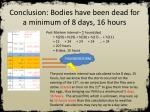 conclusion bodies have been dead for a minimum of 8 days 16 hours