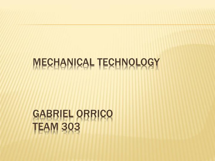 mechanical technology gabriel orrico team 303 n.
