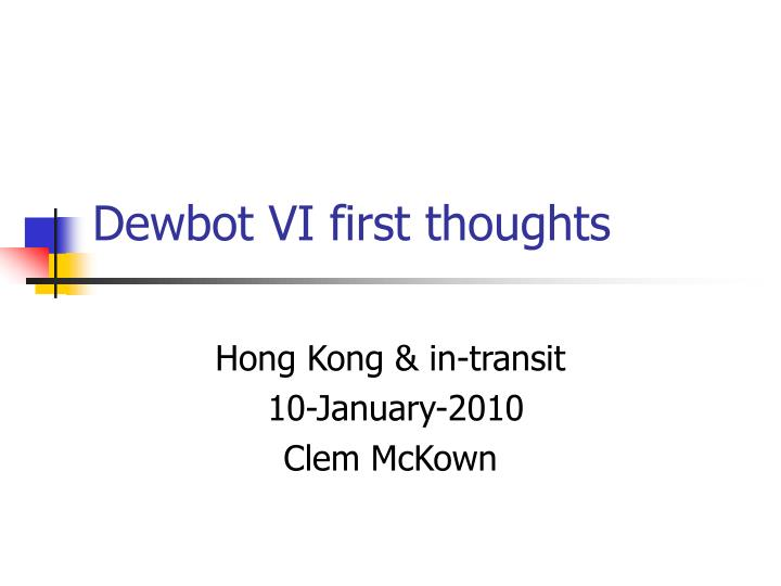 dewbot vi first thoughts n.