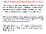 other factors leading to muslims to jesus