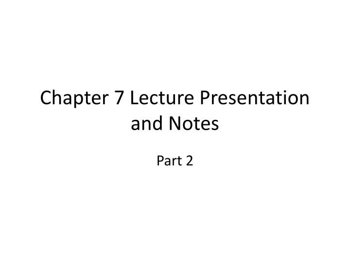 chapter 7 lecture presentation and notes n.