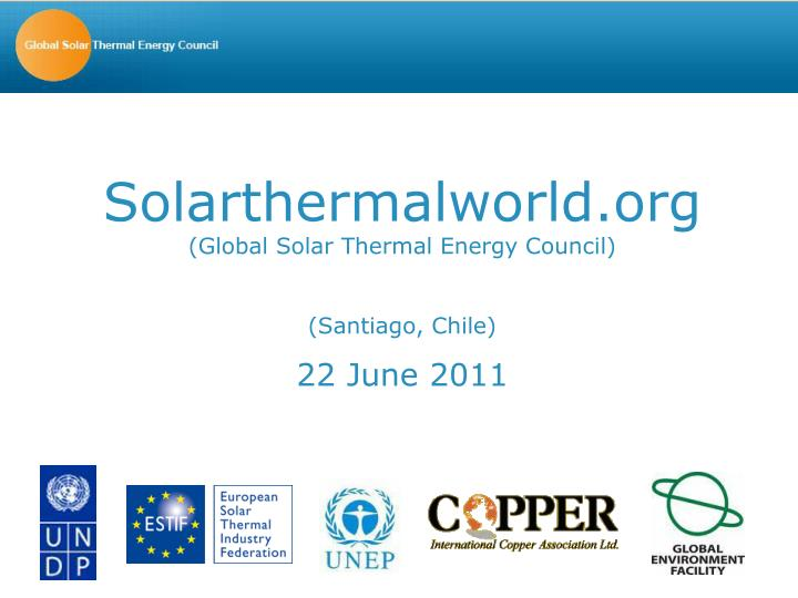 solarthermalworld org global solar thermal energy council santiago chile 22 june 2011 n.