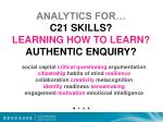 analytics for c21 skills learning how to learn authentic enquiry