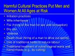 harmful cultural practices put men and women at all ages at risk