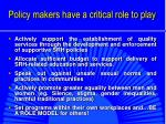 policy makers have a critical role to play