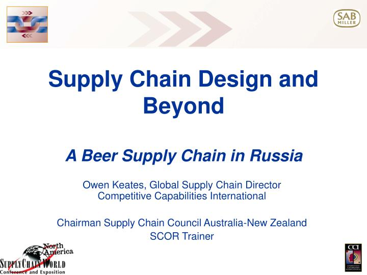 supply chain design and beyond a beer supply chain in russia n.
