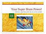 your super brain power