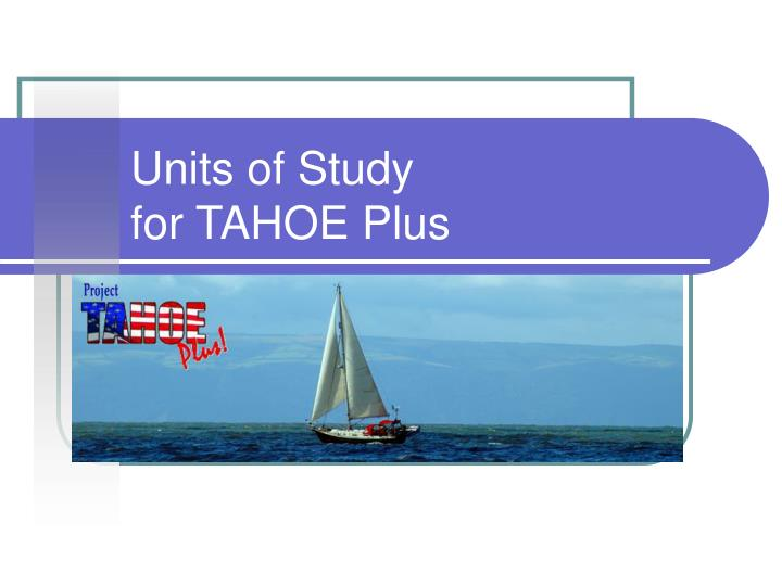 units of study for tahoe plus n.