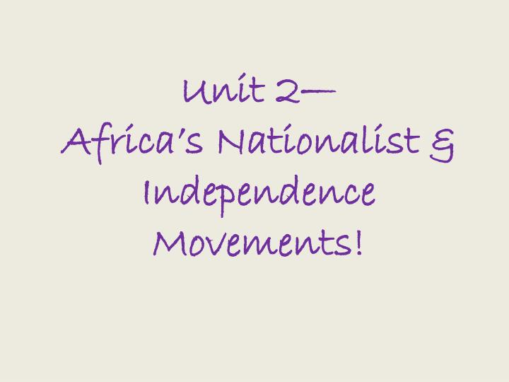 unit 2 africa s nationalist independence movements n.