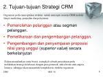 2 tujuan tujuan strategi crm