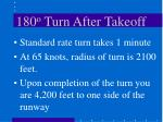 180 o turn after takeoff
