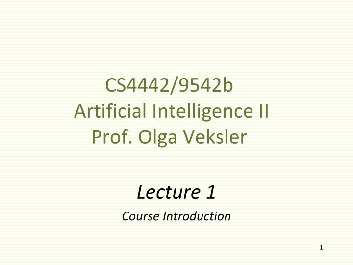 cs4442 9542b artificial intelligence ii prof olga veksler n.