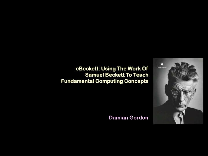 ebeckett using the work of samuel beckett to teach fundamental computing concepts n.