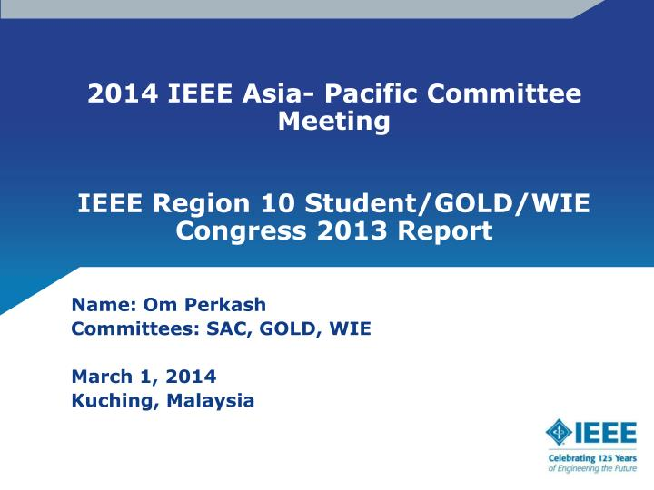 2014 ieee asia pacific committee meeting ieee region 10 student gold wie congress 2013 report n.