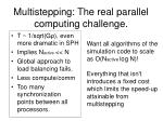 multistepping the real parallel computing challenge