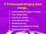 it professionals bringing about change