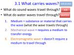 3 1 what carries waves