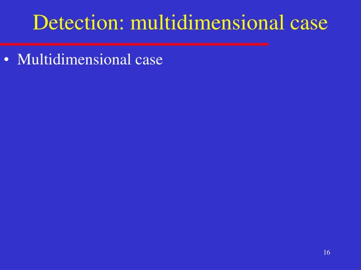 Detection: multidimensional case
