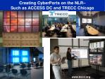 creating cyberports on the nlr such as access dc and trecc chicago