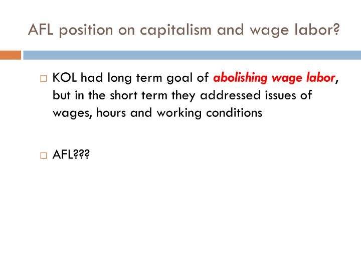 AFL position on capitalism and wage labor?