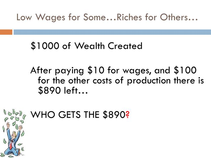 Low Wages for Some…Riches for Others…