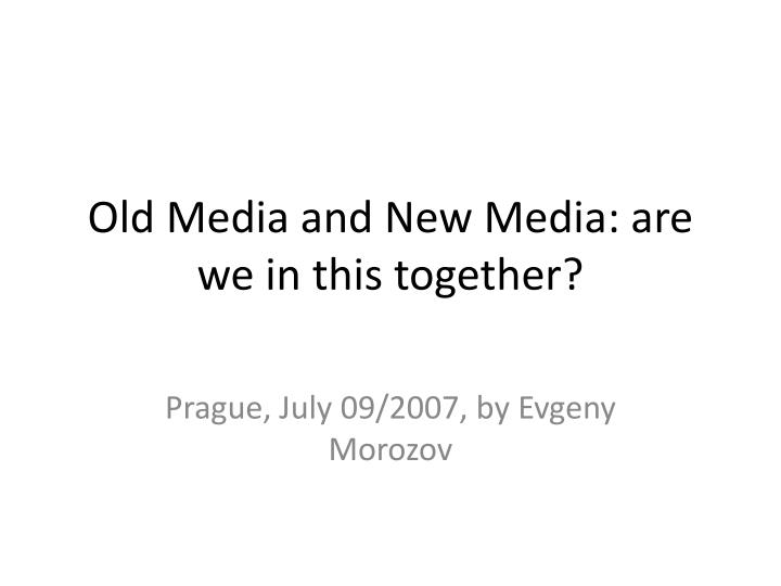 old media and new media are we in this together n.