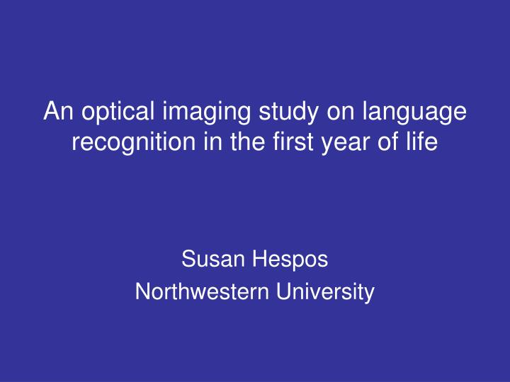 an optical imaging study on language recognition in the first year of life n.