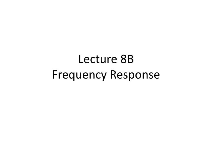 lecture 8b frequency response n.