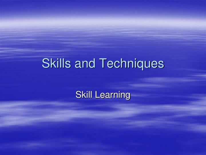 skills and techniques n.