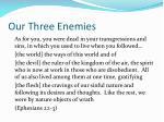our three enemies