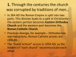 1 through the centuries the church was corrupted by traditions of men1
