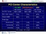 pci center characteristics