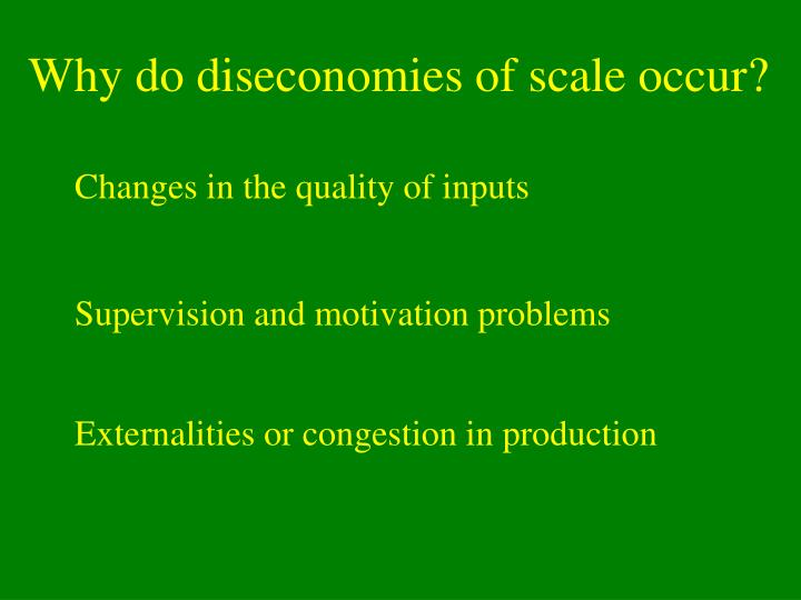 Why do diseconomies of scale occur?