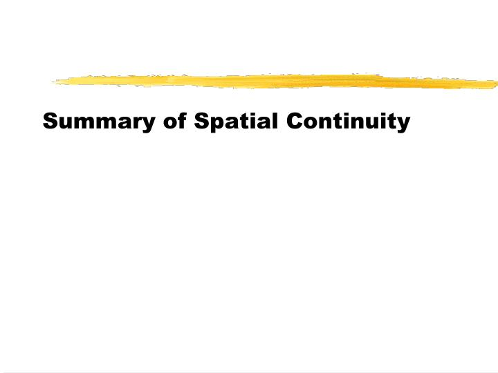 Summary of Spatial Continuity