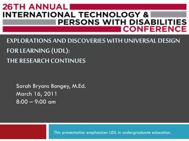 explorations and discoveries with universal design for learning udl the research continues n.
