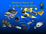 hardware hotties iii it s in the cards drives