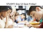 study grp 12 quiz friday