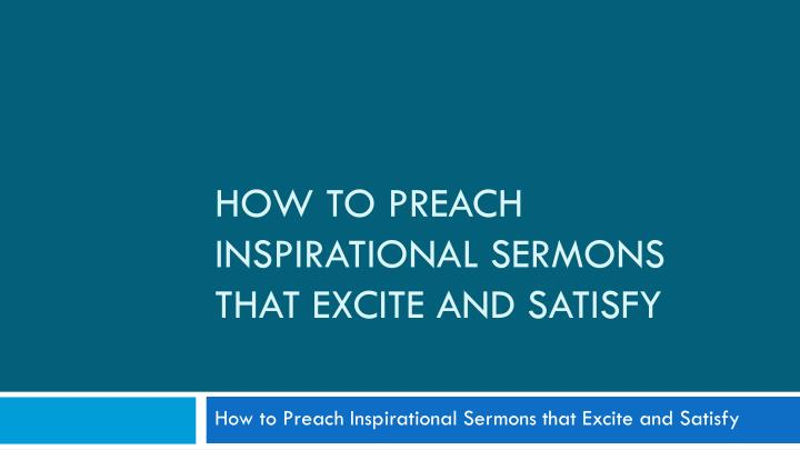 how to preach inspirational sermons that excite and satisfy n.