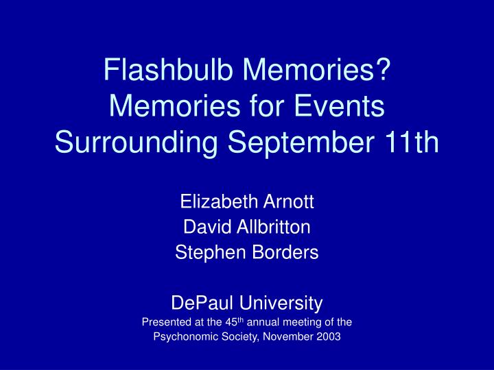 flashbulb memories A flashbulb memory is a memory laid down in great detail during a highly personally significant event, often a shocking event of national or international importance these memories are perceived to have a photographic quality.