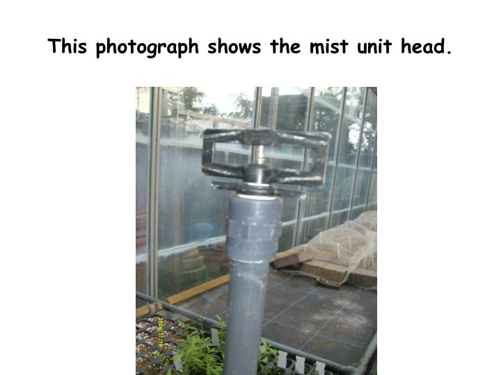 This photograph shows the mist unit