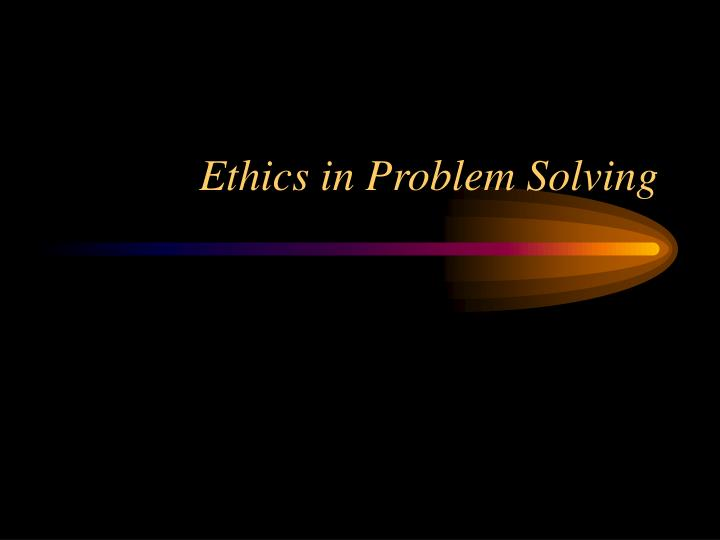 ethics in problem solving n.