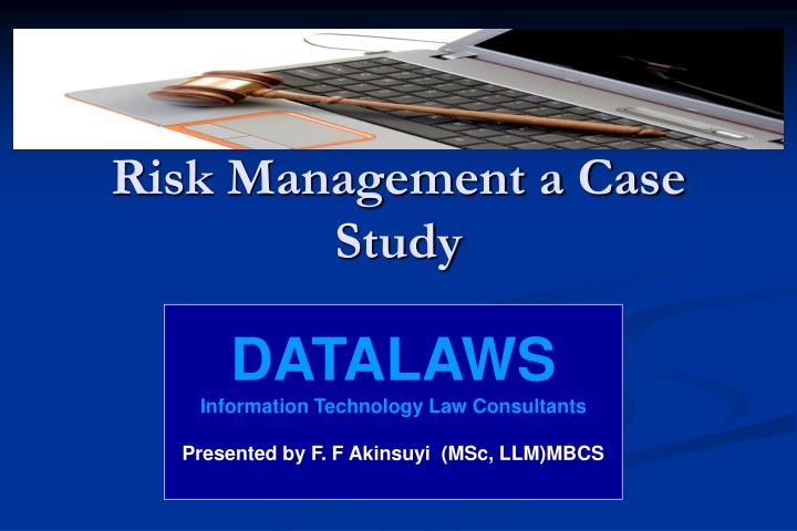 risk management a case study of Business case studies for success that look at threats to the business - intellectual property (ip) protection, individual and organisation stress, workplace fraud and securing business knowledge.