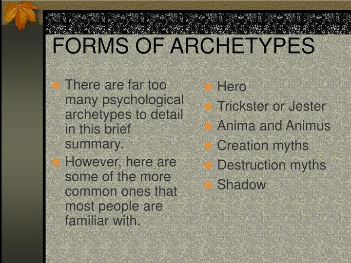 There are far too many psychological archetypes to detail in this brief summary.