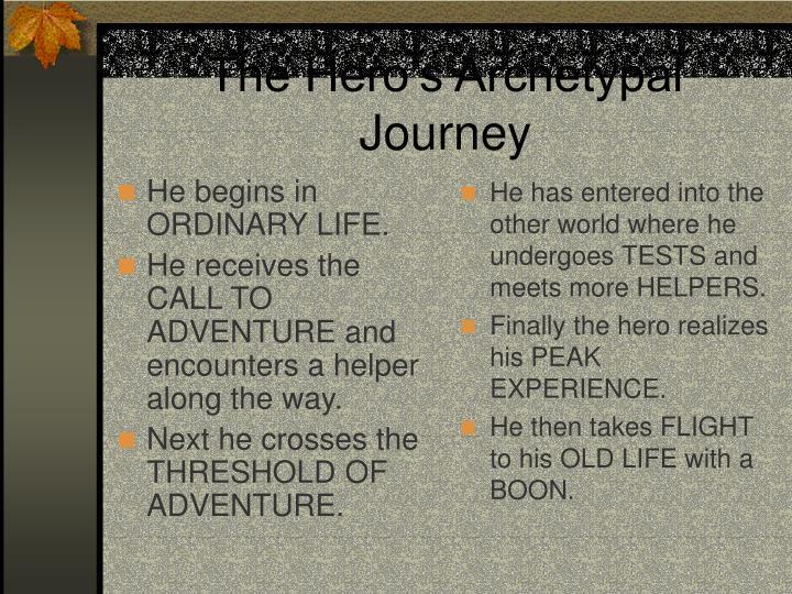 He begins in ORDINARY LIFE.