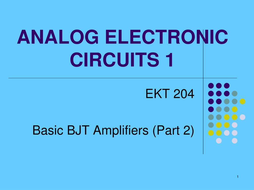 Ppt Analog Electronic Circuits 1 Powerpoint Presentation Id5640880 Circuitsdc Circuit Theorems How Dc Analysis And Resistance N