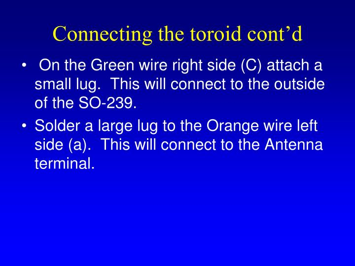 Connecting the toroid cont'd