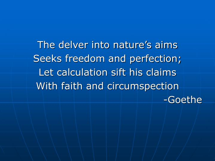 The delver into nature's aims
